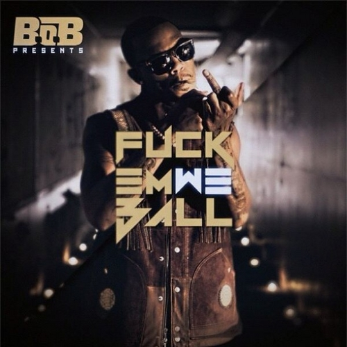 Mixtape: B.o.B – Fuck Em We Ball
